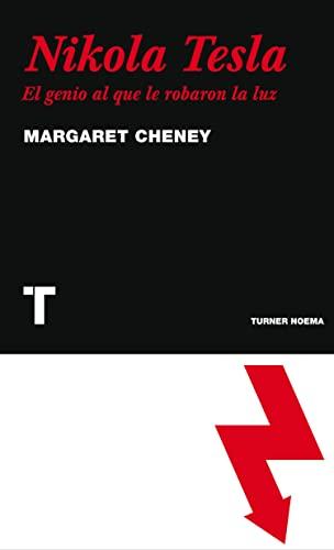 NIKOLA TESLA: EL GENIO AL QUE LE ROBARON LA LUZ: Margaret Cheney