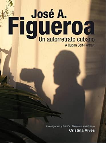 9788475069029: José A. Figueroa: Un autorretrato cubano / A Cuban Self-Portrait (Arte y Fotografía)