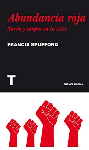 Abundancia roja: Sueño y utopía en la URSS (Noema) (Spanish Edition) (9788475069494) by Spufford, Francis