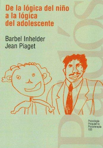 De la logica del nino a la logica del adolescente / the Logic of the Child to Adolescent Logic (Spanish Edition) (8475091768) by Barbel Inhelder; Jean Piaget