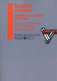 ENSEÑAR A PENSAR. ASPECTOS DE LA APTITUD: NICKERSON/PERKINS/SMITH, Raymond S./David