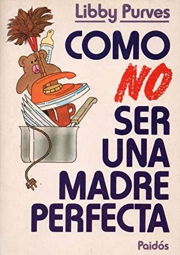 9788475094601: Como no ser una madre perfecta