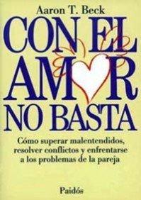 9788475096308: Con el amor no basta: Cómo superar malentendidos, resolver conflictos y enfrentarse a los problemas (Divulgación-Autoayuda)