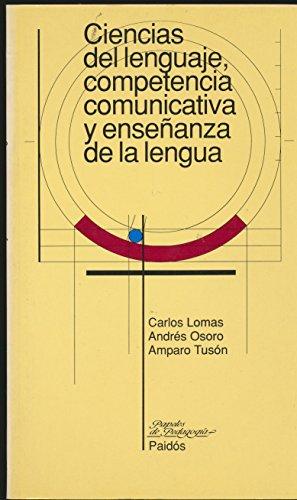 Ciencias del lenguaje, competencia comunicativa y ensenanza: Carlos Lomas; Andres