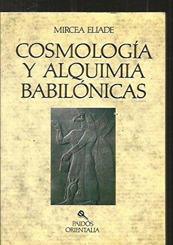 Cosmologia y alquimia babilonicas / Babylonian Cosmology and Alchemy (Spanish Edition): Eliade...