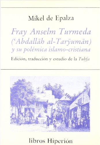 9788475173993: Fray Anselm Turmeda ('Abdallah al-Taryuman) y su polémica islamo-cristiana: edición, traducción y estudio de la tuhfa (Libros Hiperión)