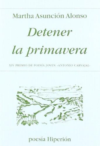 9788475179957: Detener la primavera: XIV Premio de Poesía Joven «Antonio Carvajal» (Poesía Hiperión)