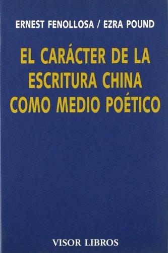 EL CARÁCTER DE LA ESCRITURA CHINA COMO: FENOLLOSA, ERNEST;POUND, EZRA