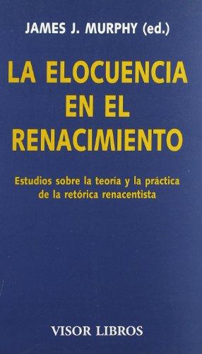 9788475220284: La elocuencia en el renacimiento: Estudios sobre la teoría y la práctica de la retórica renacentista (Visor Literario)