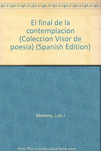 EL FINAL DE LA CONTEMPLACIÓN (poesías) (Madrid, 1992): Luis Javier Moreno (Segovia, ...