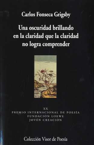 9788475226811: Una Oscuridad Brillando En La Claridad Que La Claridad No Logra Comprender (Coleccion Visor de Poesia) (Spanish Edition)
