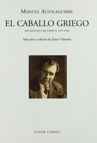 El Caballo Griego: Reflexiones y Recuerdos (1927-1958): Manuel Altolaguirre