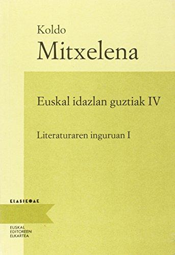 9788475296289: Euskal Idazlan Guztiak Iv . Literaturaren Inguruan I (Klasikoak (editore Elkartea))