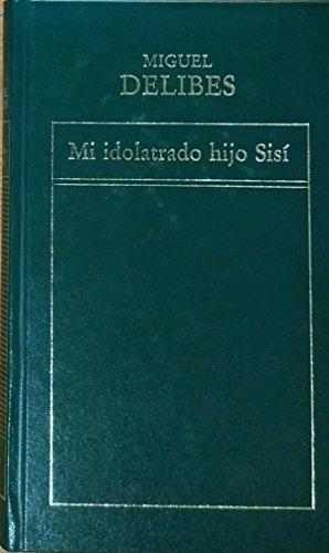 Mi idolatrado hijo Sisi: Delibes, Miguel