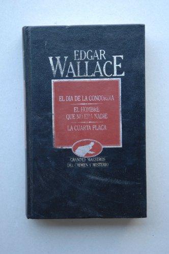 9788475304816: El día de la concordia ; El hombre que no era nadie ; La cuarta plaga / Edgar Wallace