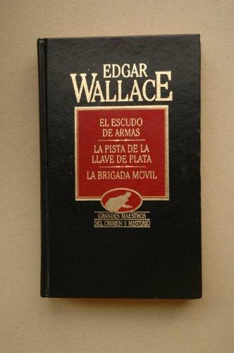 9788475305189: El escudo de armas ; La pista de la llave de plata ; La brigada movil / Edgar Wallace