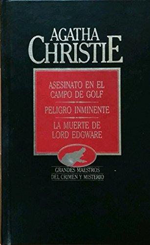 9788475305301: Asesinato en el Campo de Golf - Peligro Inminente - La Muerte de Lord Edgware (Grandes Maestros del Crimen y Misterio)