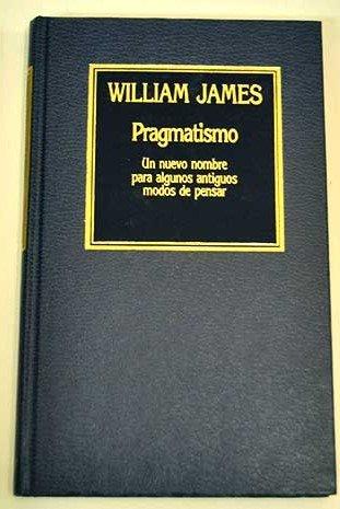 PRAGMATISMO. Un nuevo hombre para algunos antiguos: JAMES, William
