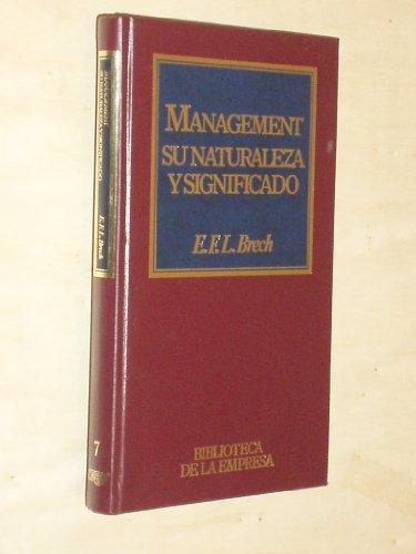 9788475307381: Management : su naturaleza y significado / E. F. Brech ; traducción de Joaquín M. Silvestre Benach
