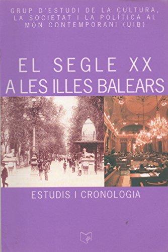 El segle XX a les Illes Balears : estudis i cronologia; coordinació i edició a cura de Sebastià ...