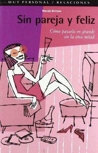 9788475560625: SIN PAREJA Y FELIZ: COMO PASARLO EN GRANDE SIN LA OTRA MITAD (Muy Personal. Relaciones) (Spanish Edition)