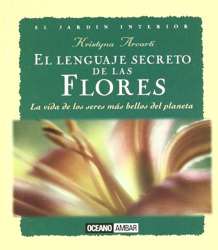 9788475560663: El lenguaje secreto de las flores: Consejos para incorporar su presencia en nuestra vida (Inspiraciones)