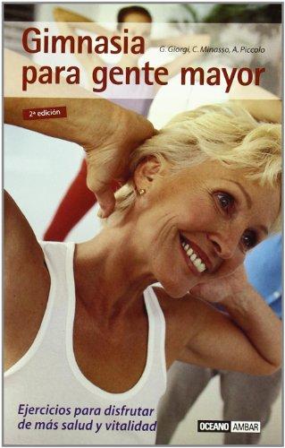 9788475560694: Gimnasia para gente mayor: Series de ejercicios para aquellos que ya han franqueado la barrera de los 65 (Mente, cuerpo y espíritu)