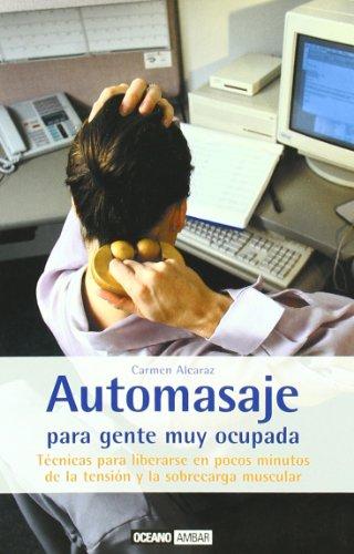 9788475561028: Automasaje para gente muy ocupada: Para lograr relajarse en cualquier momento