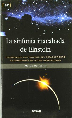 LA Sinfonia Inacabada De Einstein (Quintaesencia): Marcia Bartusiak