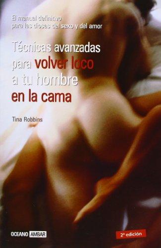 9788475563657: Tecnicas avanzadas para volver loco a tu hombre en la cama/ Advance Techniques to Drive Your Man Crazy in Bed (Muy Personal) (Spanish Edition)