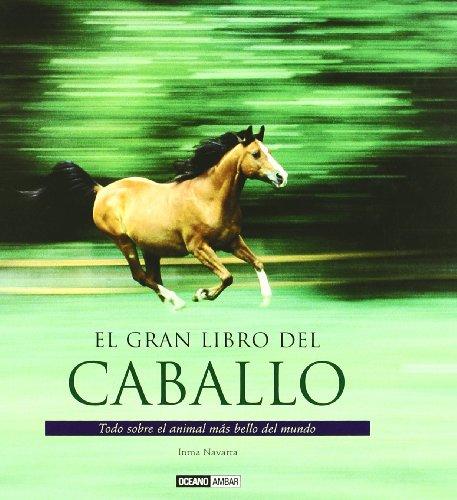 9788475564197: El Gran Libro Del Caballo / The Great Book of Horses: Razas - Alimentacion Salud Y Cuidados Basicos; Tecnicas De Doma - Como Montar a Caballo; Psicologia Equina - Hipoterapia (Spanish Edition)
