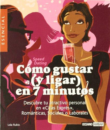 9788475564401: Cómo gustar en 7 minutos: Descubre tu atractivo personal enCitas Exprés, Románticas, Sociales o Laborales (Minilibros/El libro esencial)