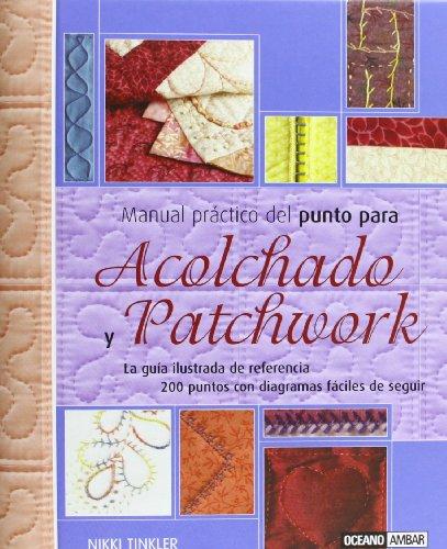 Manual practico del punto para acolchado y patchwork/ Practical Manual Of The Point For Quilted And Patchwork: Todo Lo Que Necesitas Saber Sobre Unos ... Diagramas (Tiempo Libre) (Spanish Edition) (8475564585) by Tinkler, Nikki