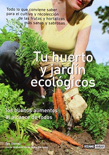 Tu huerto y jardín ecológicos: Todo lo que el jardinero gourmet necesita saber (Ilustrados) - Quico Barranco; Teodoro Gómez