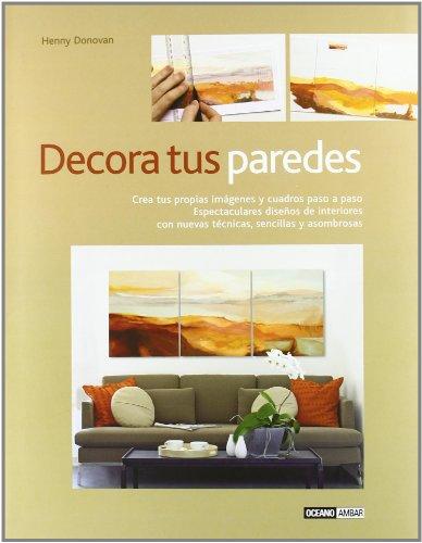 9788475564753: Decora tus paredes/ Creative Wall Art: Crea tus propias imagenes y cuadros paso a paso. Espectaculares disenos de interiores con nuevas tecnicas, ... Step-by-step Designs (Spanish Edition)