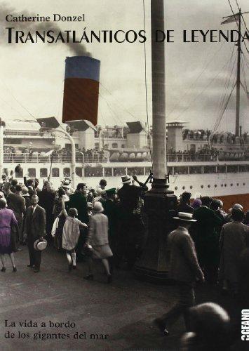 9788475565361: Transatlánticos de leyenda: Trasatlánticos de leyenda le invita a embarcarse en una gran travesía a bordo de los gigantes del mar. (Ilustrados)