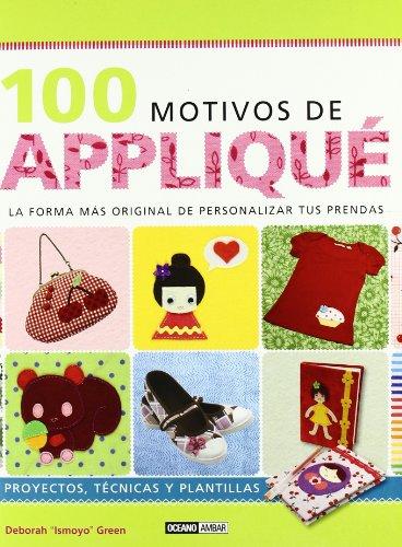 9788475566276: 100 MOTIVOS DE APPLIQUE. LA FORMA MAS ORIGINAL DE.... (Spanish Edition)