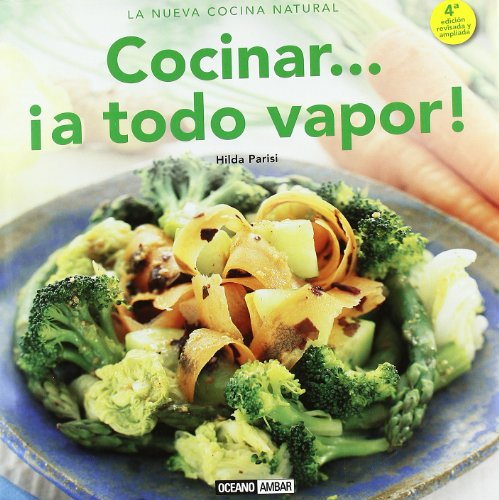 9788475566641: Cocinar... ¡A Todo Vapor!. Cómo Lograr Que La Forma De Cocción Más Saludable Sea También La Más Apetitosa (La nueva cocina natural)