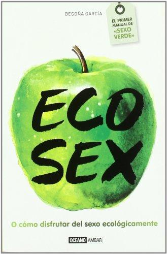 9788475566856: Eco sex. O como disfrutar del sexo ecollogicamente