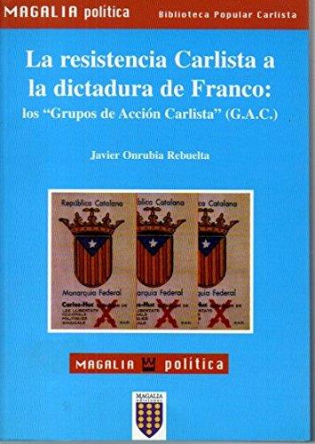9788475600482: De la resistencia carlista a la dictadura de Franco, los grupos de acci¾n carlista (G.A.C.)