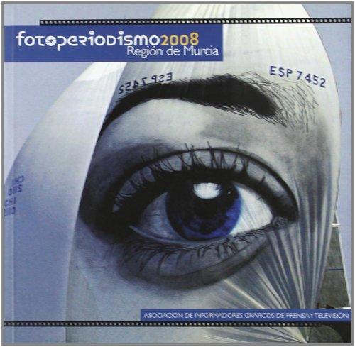 Fotoperiodismo 2008 : Regià n de Murcia (Paperback) - Asociacià n De Informadores Gráficos De Prensa Y Tv De La RegiÃ&sup