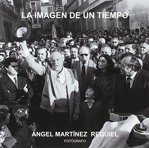 9788475646596: La imagen de un tiempo: Ángel Martínez Requiel