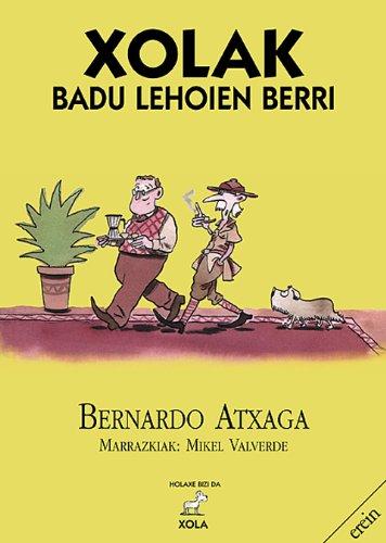 9788475685335: Xolak Badu Lehoien Berri/Atxaga (Holaxe bizi da Xola)