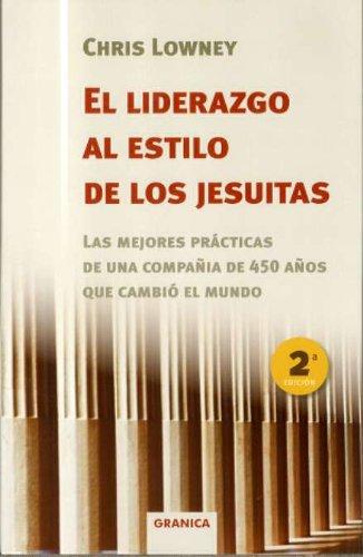 9788475774893: El Liderazgo Al Estilo De Los Jesuitas: Las Mejores Practicas De Una Compañia De 450 Años Que Cambio El Mundo