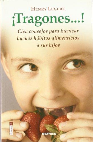 9788475775210: ¡tragones! - cien consejos para inculcar buenos habitos alimenticios