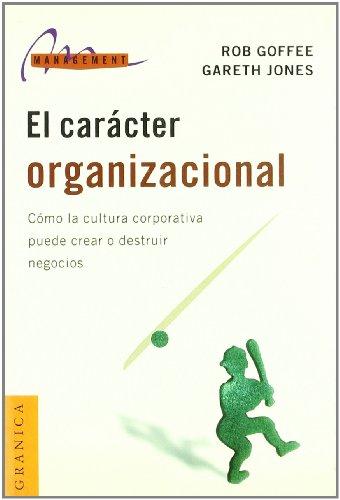9788475778631: El Caracter Organizacional: Como la Cultura Corporativa Puede Crear O Destruir Negocios (Management (Granica)) (Spanish Edition)