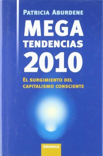Megatendencias 2010 : el surgimiento del capitalismo: Patricia Aburdene
