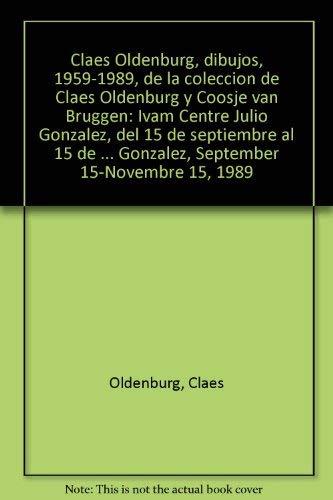 Claes Oldenburg, dibujos, 1959-1989, de la coleccion de Claes Oldenburg y Coosje van Bruggen: Ivam Centre Julio Gonzalez, del 15 de septiembre al 15 ... 15-Novembre 15, 1989 (Spanish Edition) (8475798624) by Oldenburg, Claes