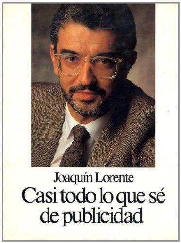 CASI TODO LO QUE SÉ DE PUBLICIDAD.: LORENTE, Joaquín