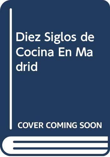 9788475837031: Diez Siglos de Cocina En Madrid (Spanish Edition)